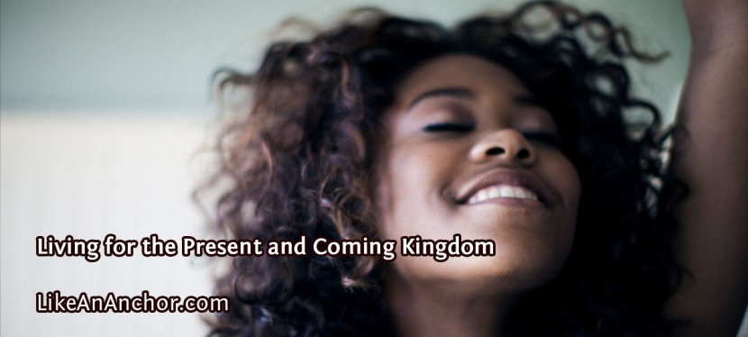Living for the Present and ComingKingdom