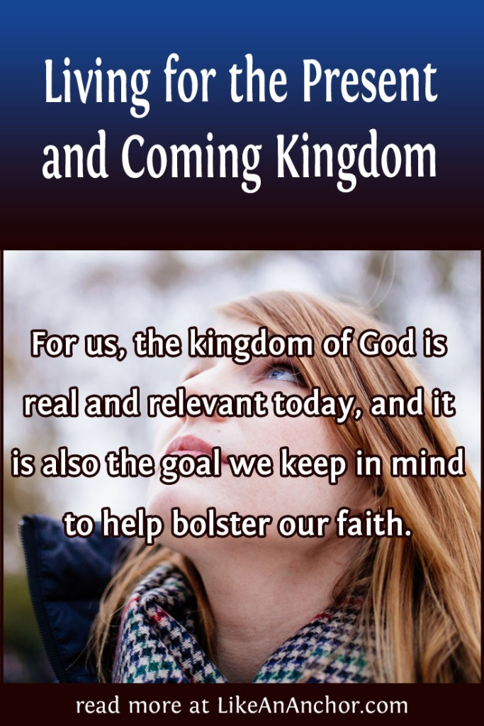 Living for the Present and Coming Kingdom | LikeAnAnchor.com