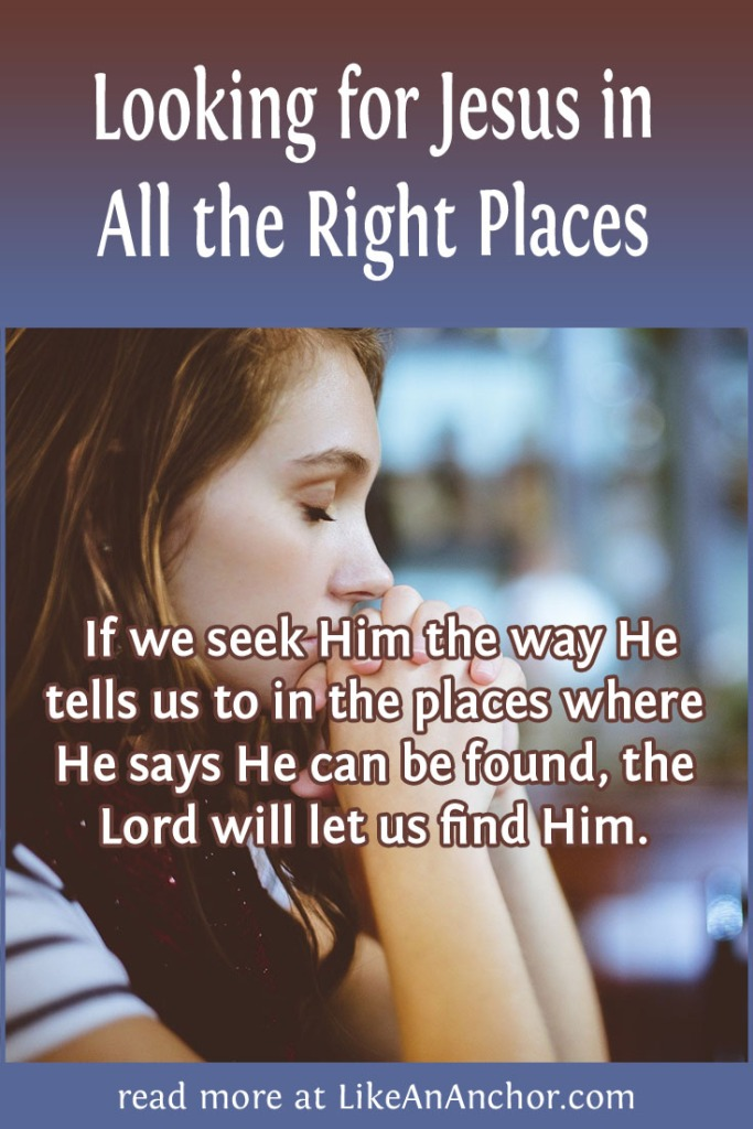 Looking for Jesus in All the Right Places | LikeAnAnchor.com