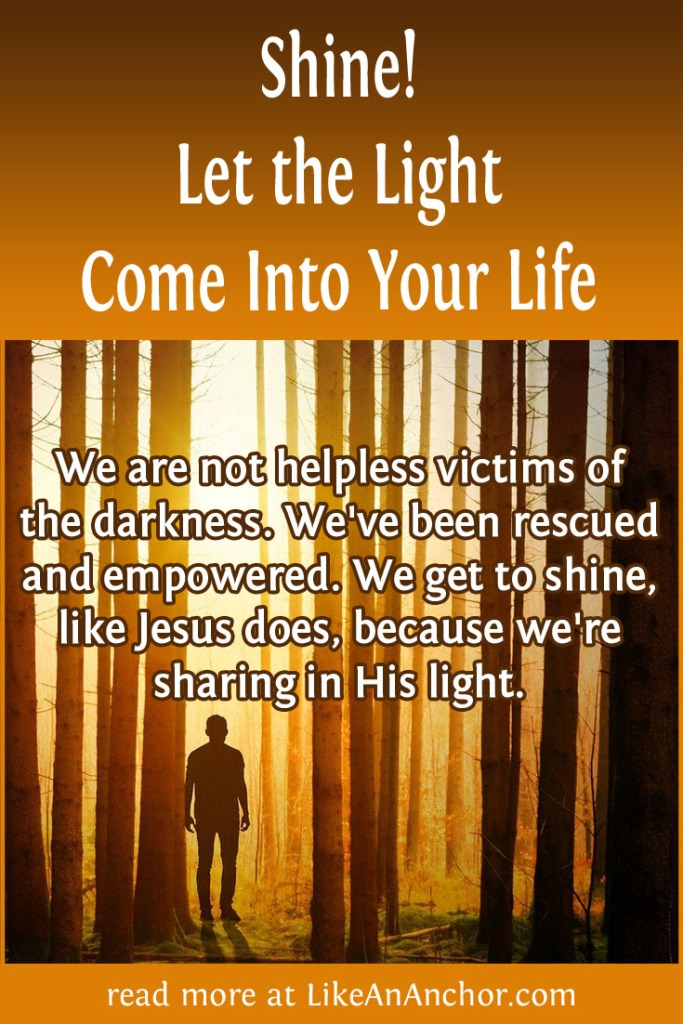 Shine! Let the Light Come Into Your Life | LikeAnAnchor.com