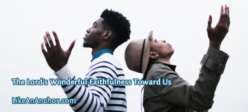 The Lord's Wonderful Faithfulness Toward Us