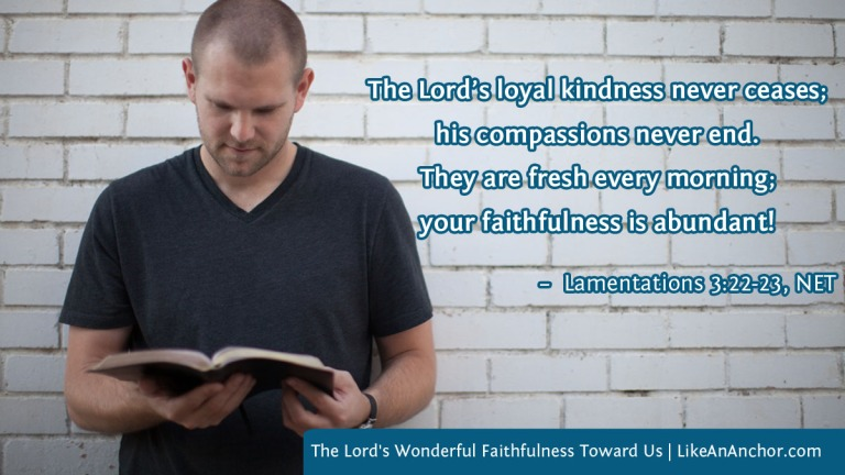 The Lord's Wonderful Faithfulness Toward Us | LikeAnAnchor.com