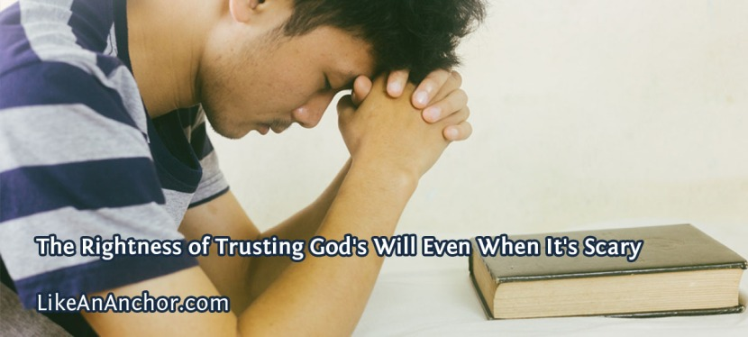 The Rightness of Trusting God's Will Even When It's Scary