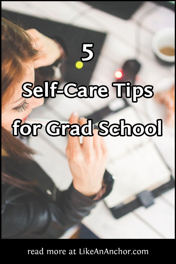 5 Self-Care Tips for Grad School | LikeAnAnchor.com