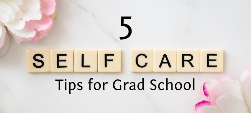 5 Self-Care Tips for GradSchool
