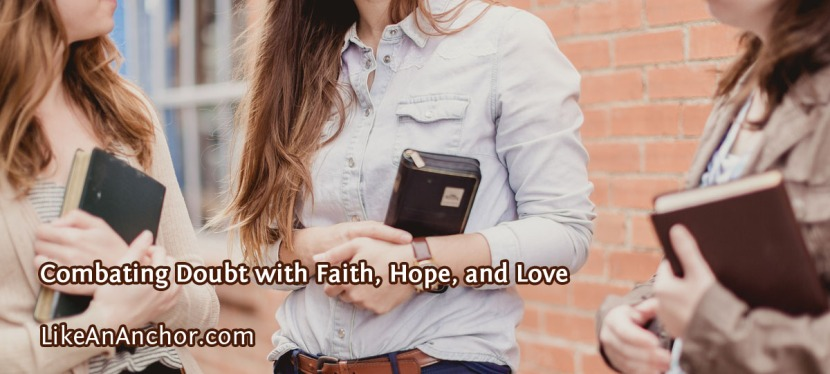 Combating Doubt with Faith, Hope, andLove
