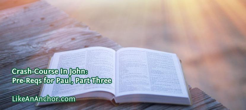 Crash-Course In John: Pre-Reqs for Paul, PartThree