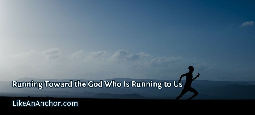 Running Toward the God Who Is Running toUs