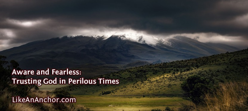 Aware and Fearless: Trusting God in PerilousTimes