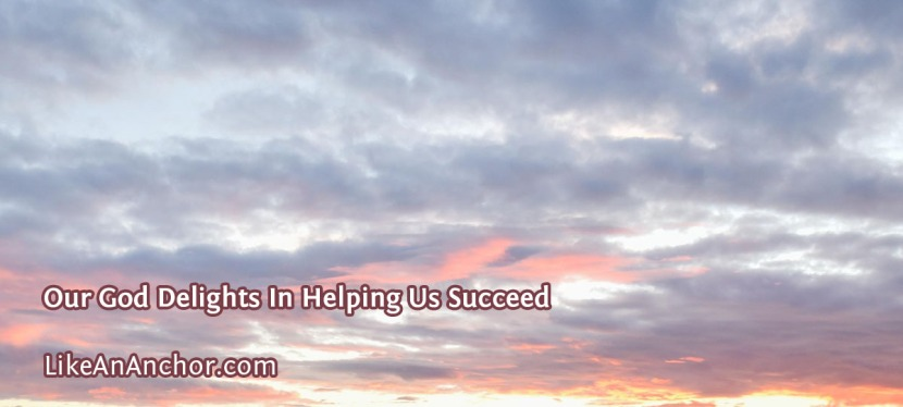 Our God Delights In Helping UsSucceed